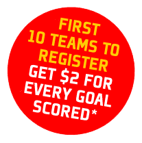 First 10 teams to register get $2 for every goal scored*