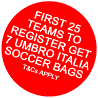 FIRST 25 TEAMS TO REGISTER GET 7 UMBRO ITALIA SOCCER BAGS. Ts & Cs APPLY.